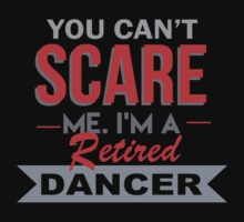 You Can't Scare Me I'm A Retired Dancer - Funny Tshirt T-Shirt