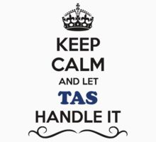 Keep Calm and Let TAS Handle it T-Shirt