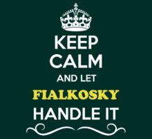 Keep Calm and Let FIALKOSKY Handle it T-Shirt