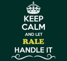 Keep Calm and Let RALE Handle it T-Shirt