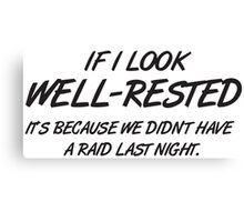 If I look well-rested it's because we did't hae a raid last night Canvas Print