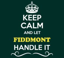 Keep Calm and Let FIDDMONT Handle it T-Shirt