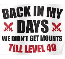Back in my days we didn't get mounts till level 40 Poster