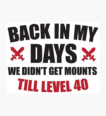Back in my days we didn't get mounts till level 40 Photographic Print