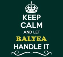 Keep Calm and Let RALYEA Handle it T-Shirt