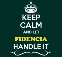 Keep Calm and Let FIDENCIA Handle it T-Shirt