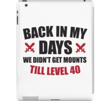 Back in my days we didn't get mounts till level 40 iPad Case/Skin