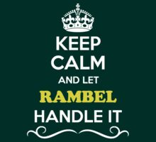 Keep Calm and Let RAMBEL Handle it T-Shirt