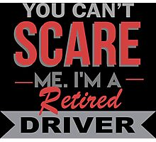 You Can't Scare Me I'm A Retired Driver - Funny Tshirt Photographic Print
