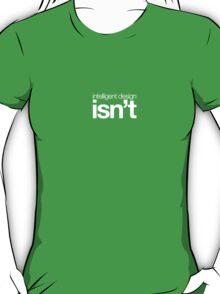 Intelligent Design ... isn't (dark) T-Shirt