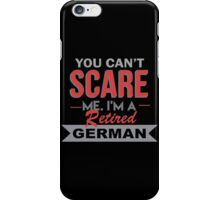 You Can't Scare Me I'm A Retired German - Funny Tshirt iPhone Case/Skin