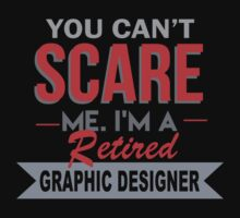 You Can't Scare Me I'm A Retired Graphic Designer - Funny Tshirt by funnyshirts2015
