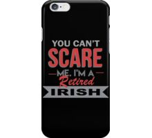 You Can't Scare Me I'm A Retired Irish - Funny Tshirt iPhone Case/Skin