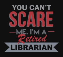 You Can't Scare Me I'm A Retired Librarian - Funny Tshirt by funnyshirts2015