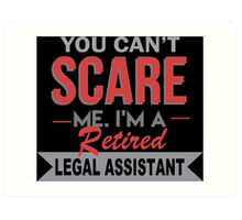You Can't Scare Me I'm A Retired Legal Assistant - Funny Tshirt Art Print