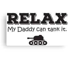 Relax my daddy can tank it Canvas Print
