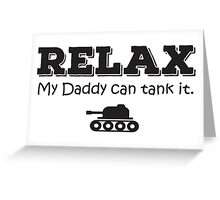 Relax my daddy can tank it Greeting Card
