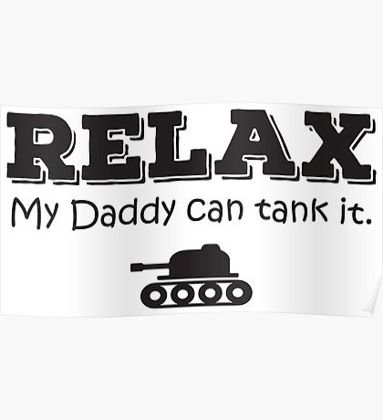 Relax my daddy can tank it Poster