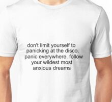 don't limit yourself to panicking at the disco..etc.. Unisex T-Shirt