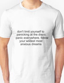 don't limit yourself to panicking at the disco..etc.. T-Shirt
