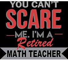 You Can't Scare Me I'm A Retired Math Teacher - Funny Tshirt Photographic Print