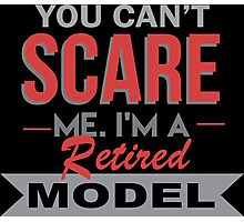 You Can't Scare Me I'm A Retired Model - Funny Tshirt Photographic Print