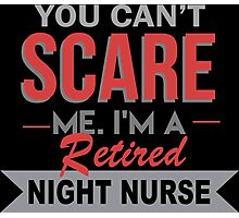You Can't Scare Me I'm A Retired Night Nurse - Funny Tshirt Photographic Print