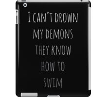 I Can't Drown My Demons They Know How To Swim iPad Case/Skin