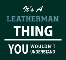 Its a LEATHERMAN thing, you wouldn't understand by thinging