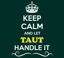 Keep Calm and Let TAUT Handle it by gregwelch