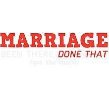 Marriage Been There Done That T-shirt Photographic Print
