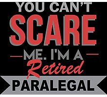 You Can't Scare Me I'm A Retired Paralegal - Funny Tshirt Photographic Print