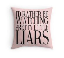 Rather Be Watching Pretty Little Liars... Throw Pillow
