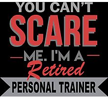 You Can't Scare Me I'm A Retired Personal Trainer - Funny Tshirt Photographic Print