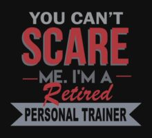 You Can't Scare Me I'm A Retired Personal Trainer - Funny Tshirt by funnyshirts2015
