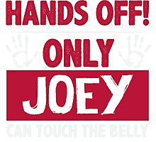 Hands Off Only Joey Can Touch The Belly T-shirt Photographic Print