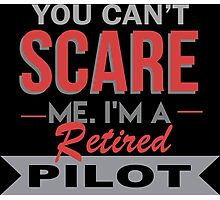 You Can't Scare Me I'm A Retired Pilot - Funny Tshirt Photographic Print