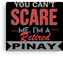 You Can't Scare Me I'm A Retired Pinay - Funny Tshirt Canvas Print