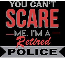 You Can't Scare Me I'm A Retired Police - Funny Tshirt Photographic Print