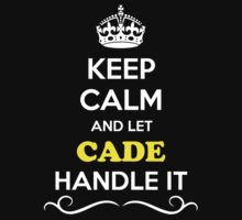 Keep Calm and Let CADE Handle it by gradyhardy