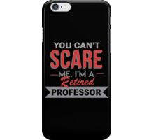 You Can't Scare Me I'm A Retired Professor - Funny Tshirt iPhone Case/Skin
