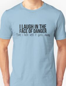 I laugh in the face of danger - Xander Quote T-Shirt