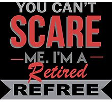 You Can't Scare Me I'm A Retired Refree - Funny Tshirt Photographic Print