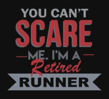 You Can't Scare Me I'm A Retired Runner - Funny Tshirt by funnyshirts2015