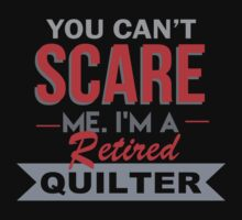 You Can't Scare Me I'm A Retired Quilter - Funny Tshirt by funnyshirts2015