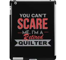 You Can't Scare Me I'm A Retired Quilter - Funny Tshirt iPad Case/Skin