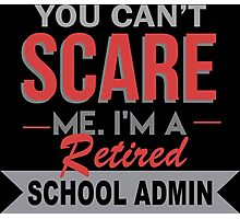 You Can't Scare Me I'm A Retired School Admin - Funny Tshirt Photographic Print