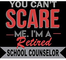 You Can't Scare Me I'm A Retired School Counselor - Funny Tshirt Photographic Print
