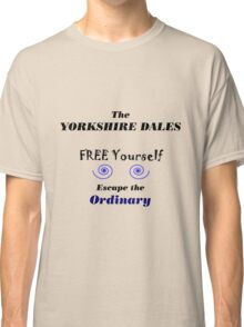 Yorkshire Dales A life less ordinary Classic T-Shirt