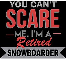 You Can't Scare Me I'm A Retired Snowboarder - Funny Tshirt Photographic Print